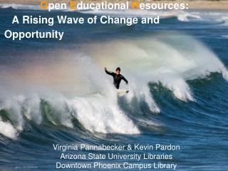 O pen E ducational R esources: A Rising Wave of Change and Opportunity