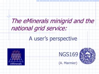 The eMinerals minigrid and the national grid service: