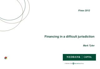 Financing in a difficult jurisdiction Mark Tyler