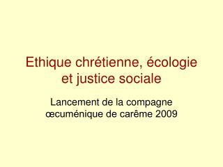 Ethique chrétienne, écologie et justice sociale