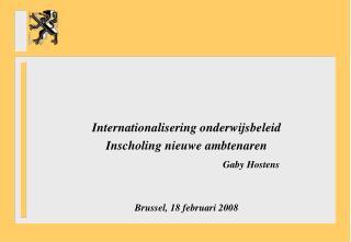 Internationalisering onderwijsbeleid Inscholing nieuwe ambtenaren Gaby Hostens