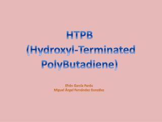 HTPB  ( Hydroxyl-Terminated PolyButadiene )