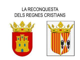 LA RECONQUESTA  DELS REGNES CRISTIANS