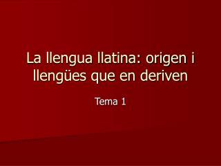 La llengua llatina: origen i llengües que en deriven