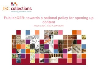 PublishOER: towards a national policy for opening up content  Hugh Look: JISC Collections