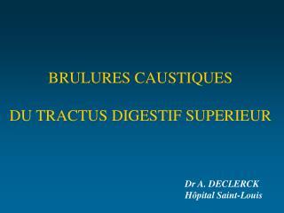 BRULURES CAUSTIQUES DU TRACTUS DIGESTIF SUPERIEUR