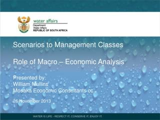 Scenarios to Management Classes   Role of Macro – Economic Analysis Presented by: William Mullins