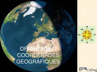 ORIENTACIÓ I COORDENADES GEOGRÀFIQUES