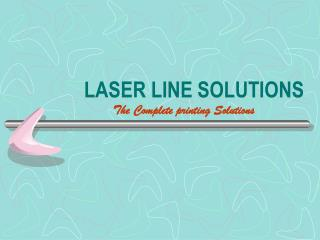 LASER LINE SOLUTIONS The Complete printing Solutions