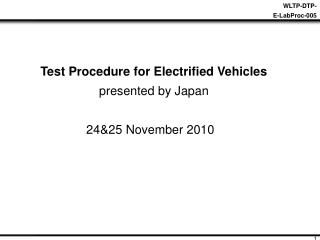 Test Procedure for Electrified Vehicles presented by Japan 24&25 November 2010
