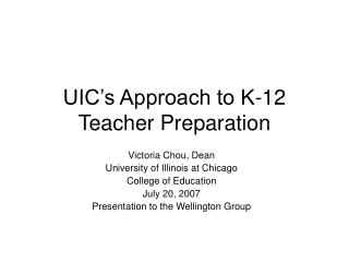 UIC�s Approach to K-12 Teacher Preparation
