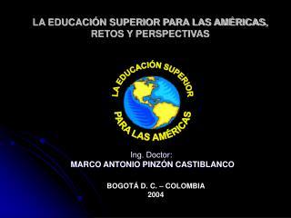 LA EDUCACI�N SUPERIOR PARA LAS AM�RICAS,  RETOS Y PERSPECTIVAS