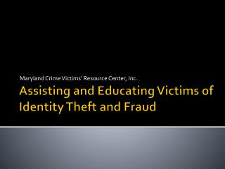 Assisting and Educating Victims of Identity Theft and Fraud