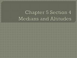 Chapter 5 Section 4 Medians and Altitudes