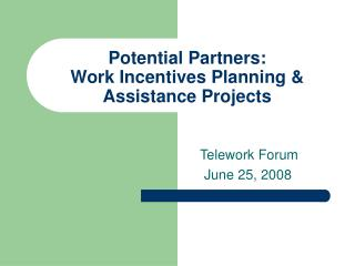 Potential Partners:   Work Incentives Planning & Assistance Projects
