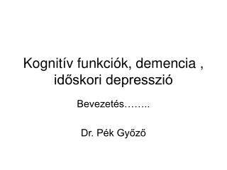 Kognit v funkci k, demencia , idoskori depresszi