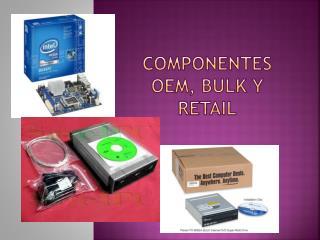 Componentes  oem ,  bulk  y  retail