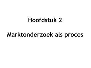 Hoofdstuk 2 Marktonderzoek als proces
