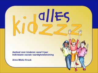Aanbod voor kinderen vanaf 9 jaar Individuele sociale vaardigheidstraining Anne-Mieke Kruuk