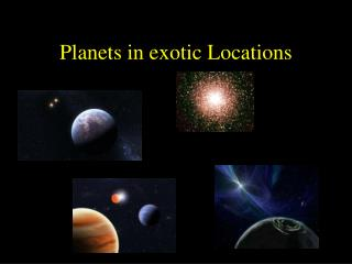Planets in exotic Locations