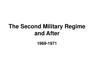 The Second Military Regime and After