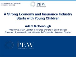 A Strong Economy and Insurance Industry Starts with Young Children  Adam McDonough  President  CEO, Lockton Insurance Br
