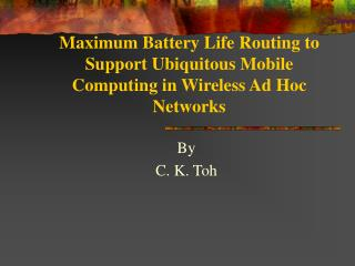 Maximum Battery Life Routing to Support Ubiquitous Mobile Computing in Wireless Ad Hoc Networks