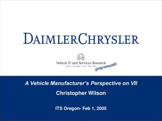 A Vehicle Manufacturer's Perspective on VII Christopher Wilson ITS Oregon- Feb 1, 2005