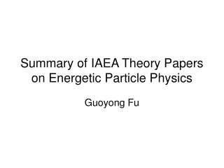 Summary of IAEA Theory Papers on Energetic Particle Physics