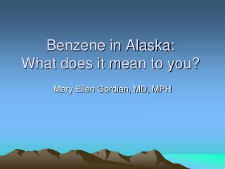 Benzene in Alaska: What does it mean to you?