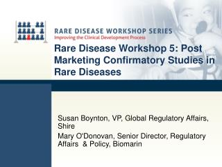 Rare Disease Workshop 5: Post Marketing Confirmatory Studies in Rare Diseases