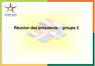 Réunion des présidents – groupe 3