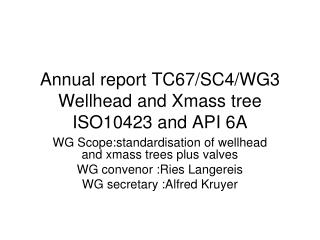 Annual report TC67/SC4/WG3 Wellhead and Xmass tree ISO10423 and API 6A