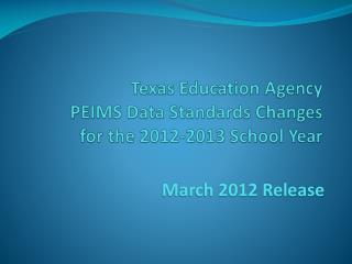 Texas Education Agency PEIMS Data Standards Changes  for the 2012-2013 School Year