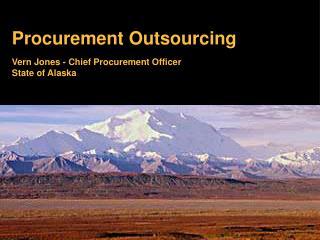 Procurement Outsourcing Vern Jones - Chief Procurement Officer State of Alaska