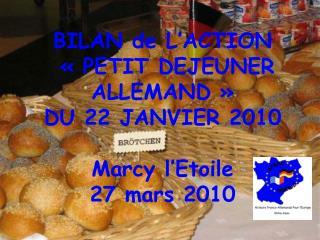 BILAN de L'ACTION  « PETIT DEJEUNER ALLEMAND »  DU 22 JANVIER 2010 Marcy l'Etoile 27 mars 2010
