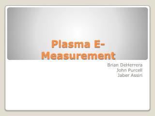 Plasma E- Measurement