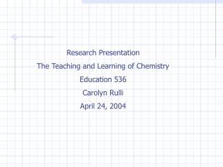 Research Presentation The Teaching and Learning of Chemistry  Education 536 Carolyn Rulli