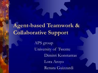 Agent-based Teamwork & Collaborative Support