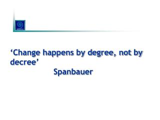 'Change happens by degree, not by decree' Spanbauer