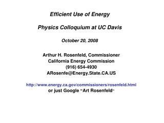 Efficient Use of Energy Physics Colloquium at UC Davis October 20, 2008