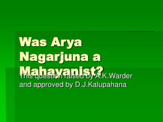Was Arya Nagarjuna a Mahayanist?