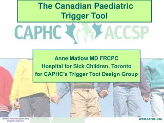 Anne Matlow MD FRCPC Hospital for Sick Children, Toronto for CAPHC's Trigger Tool Design Group