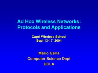 Ad Hoc Wireless Networks: Protocols and Applications Capri Wireless School Sept 13-17, 2004