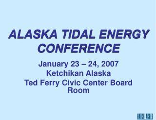 ALASKA  TIDAL ENERGY CONFERENCE