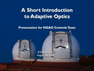 A Short Introduction  to Adaptive Optics Presentation for NGAO Controls Team