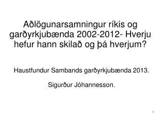 Aðlögunarsamningur ríkis og garðyrkjubænda 2002-2012- Hverju hefur hann skilað og þá hverjum?
