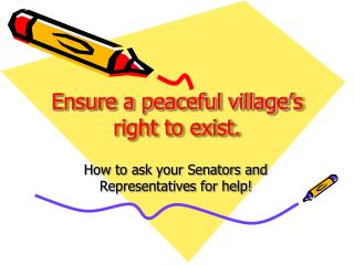 Ensure a peaceful village ' s  right to exist.