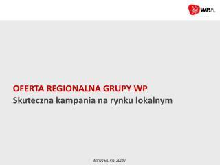 OFERTA REGIONALNA GRUPY WP Skuteczna kampania na rynku lokalnym