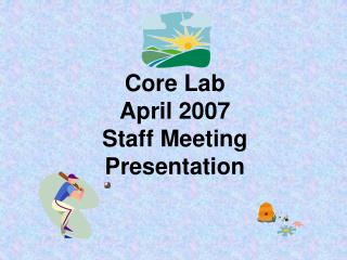 Core Lab April 2007  Staff Meeting Presentation